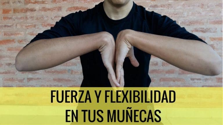 Ejercicios para ganar fuerza y flexibilidad en las muñecas